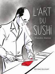 L'art du sushi | Alarcon, Franckie. Scénariste. Illustrateur