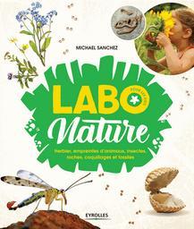 Labo nature : Herbier, empreintes d'animaux, insectes, roches, coquillages et fossiles | Sanchez, Michael. Auteur
