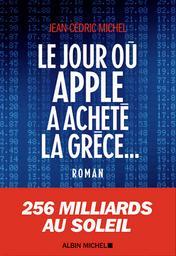 Le Jour où Apple a acheté la Grèce...  | Michel, Jean-Cédric. Auteur
