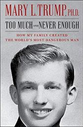 Too much and Never enough : How my family created the World's most dangerous man | Trump, Mary L.. Auteur